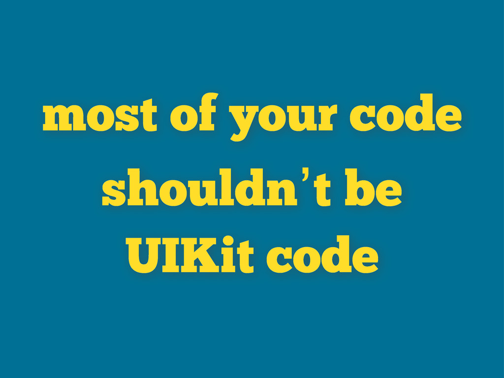 most of your code shouldn't be UIKit code