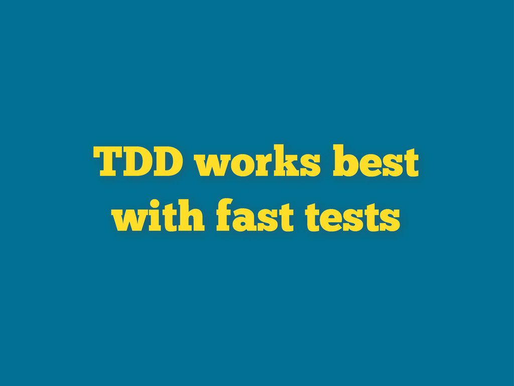 TDD works best with fast tests