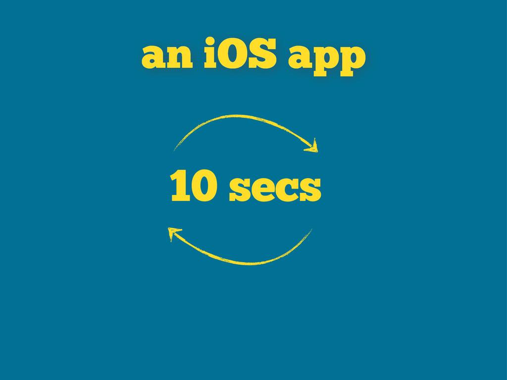 10 secs an iOS app