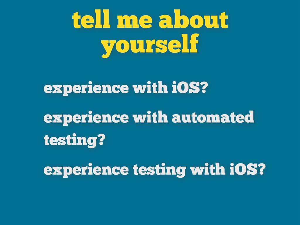 tell me about yourself experience with iOS? exp...