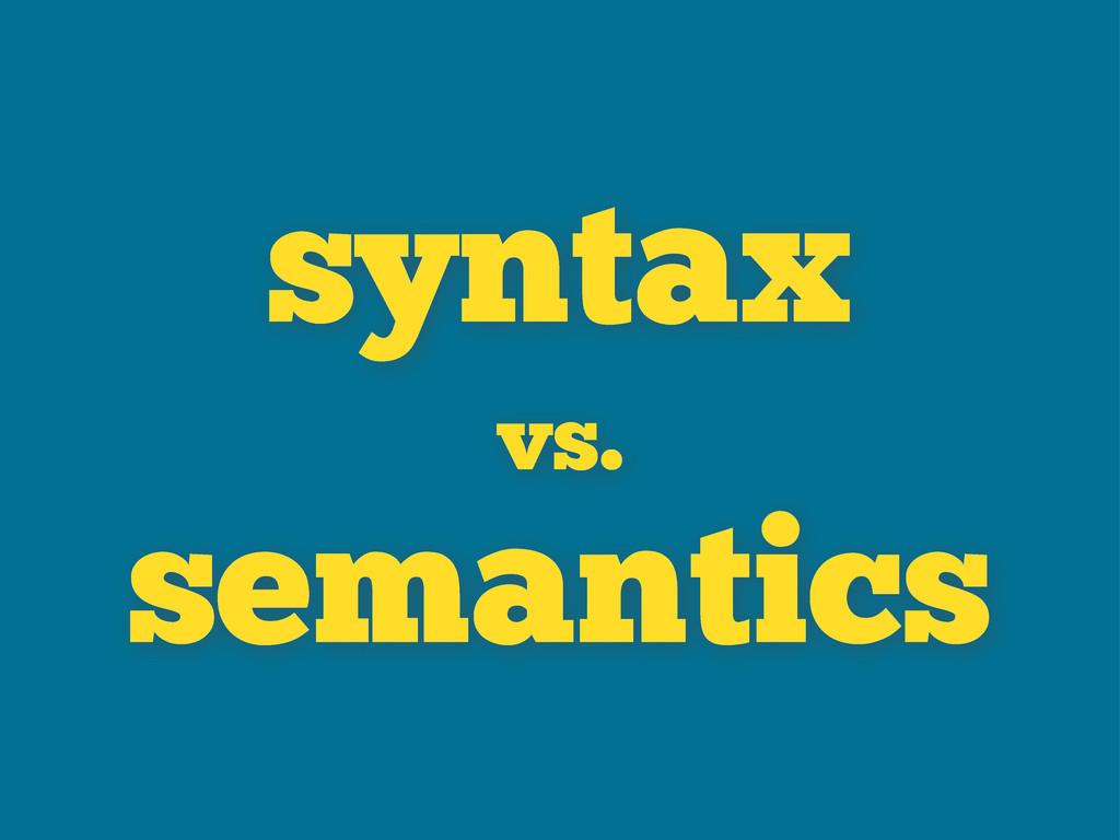 syntax vs. semantics