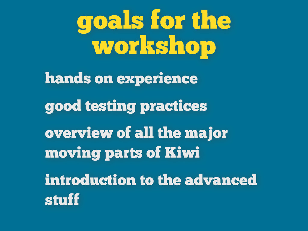 goals for the workshop hands on experience good...