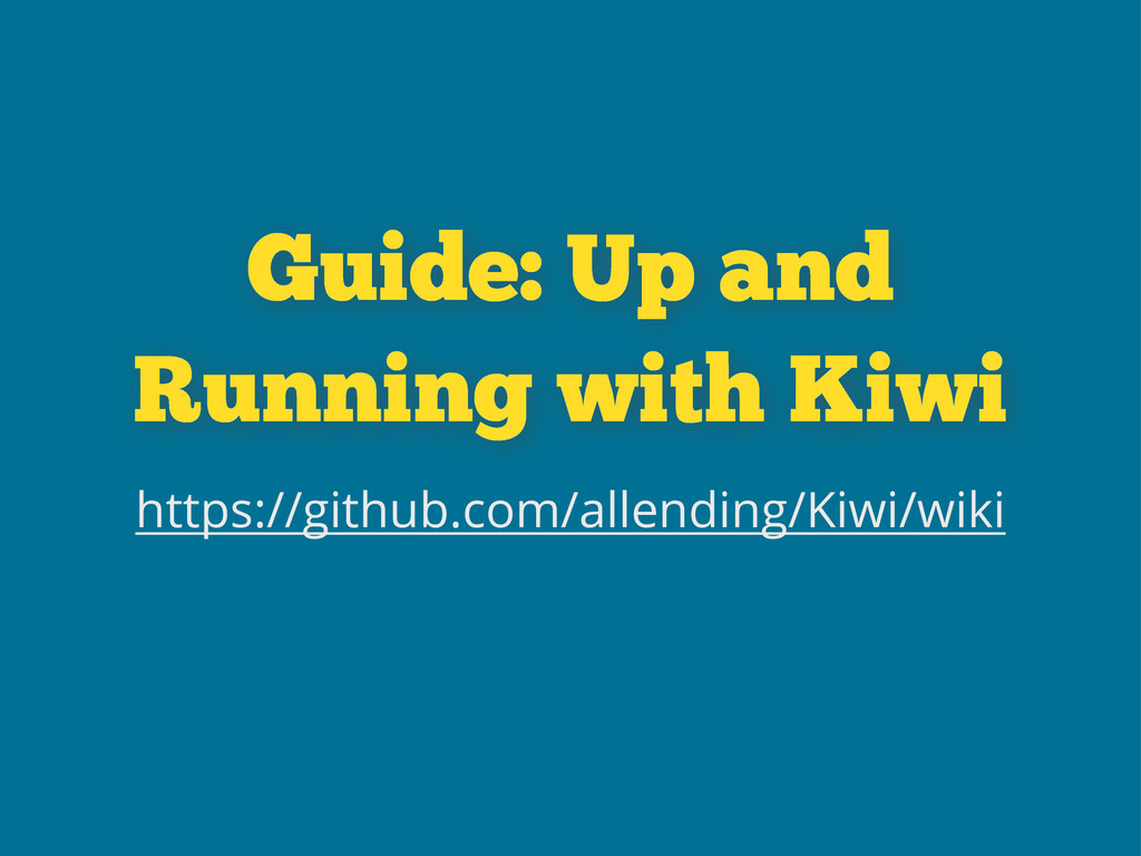 Guide: Up and Running with Kiwi https://github....