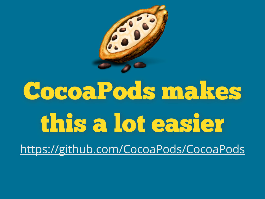 CocoaPods makes this a lot easier https://githu...