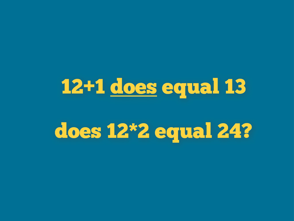 12+1 does equal 13 does 12*2 equal 24?