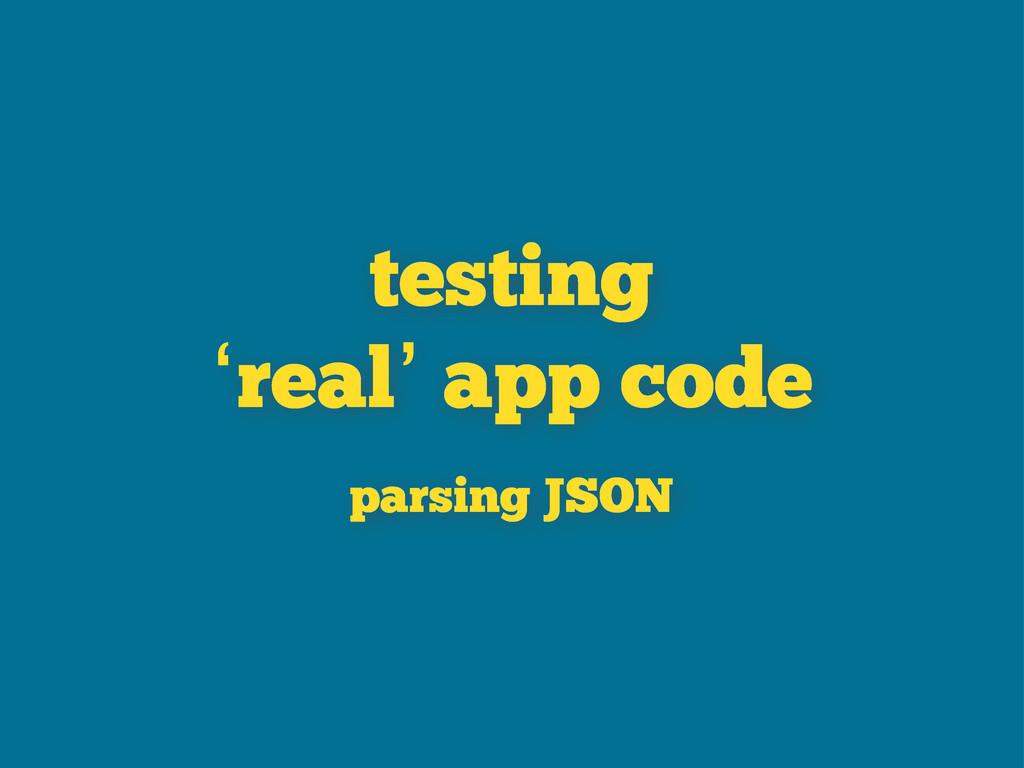 testing 'real' app code parsing JSON
