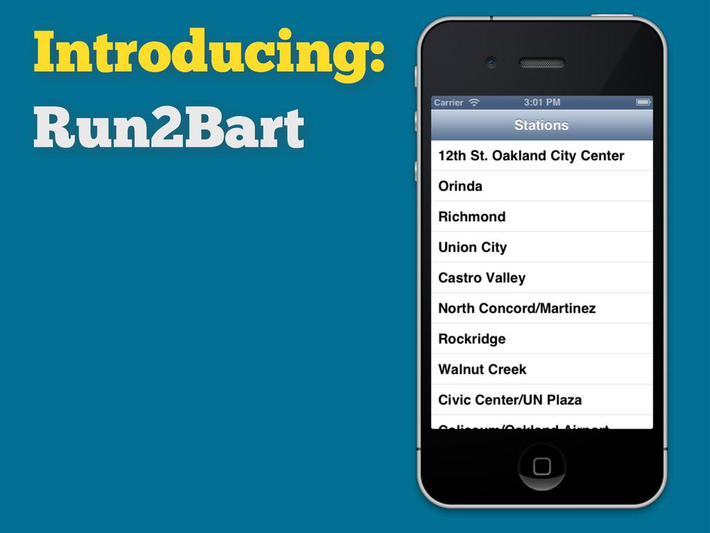 Introducing: Run2Bart