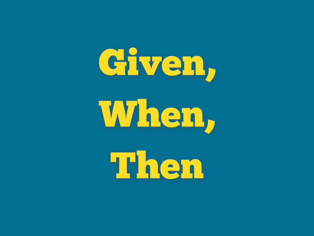 Given, When, Then