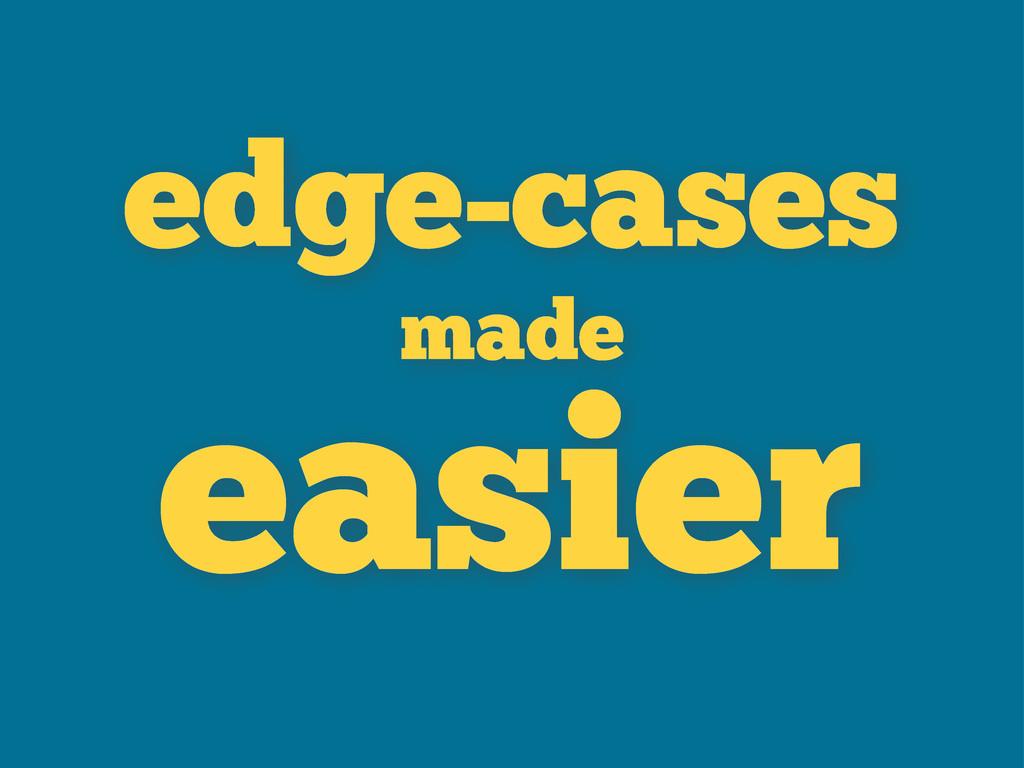 edge-cases made easier