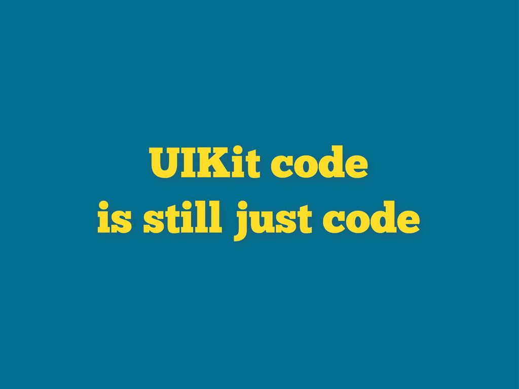 UIKit code is still just code