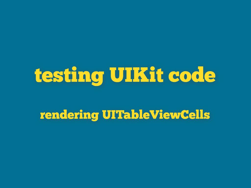 testing UIKit code rendering UITableViewCells