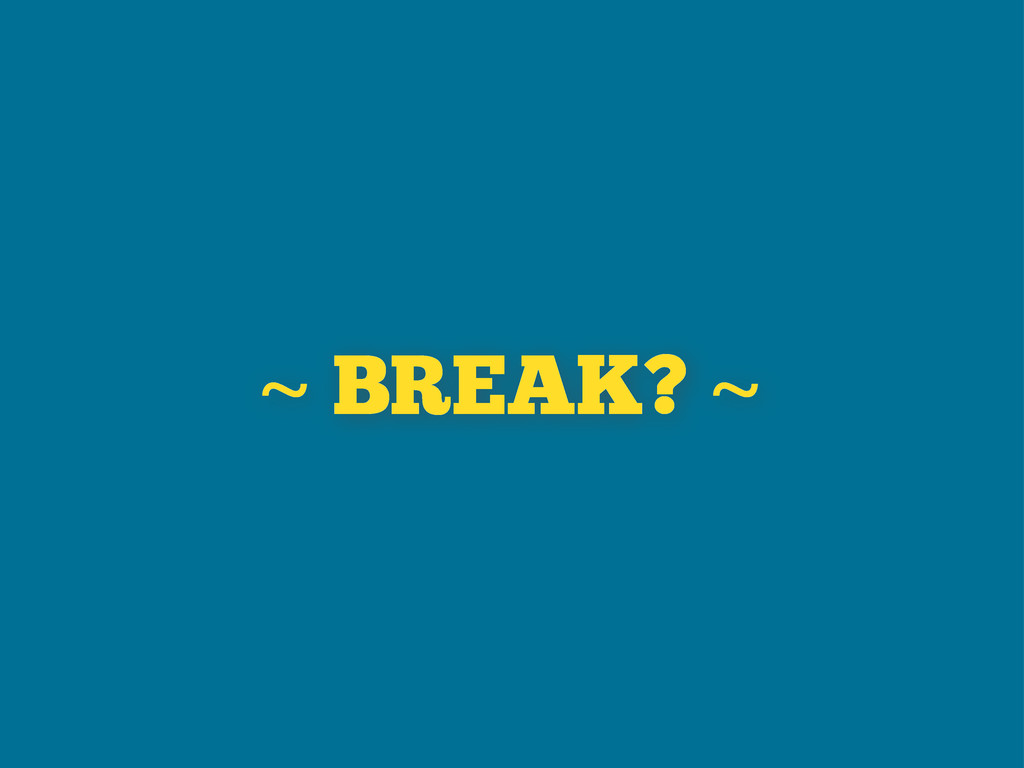 ~ BREAK? ~
