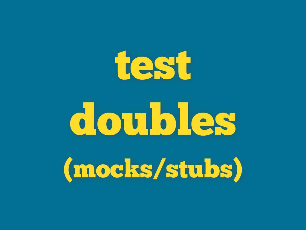 test doubles (mocks/stubs)