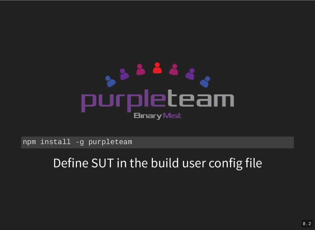 npm install -g purpleteam Define SUT in the bui...