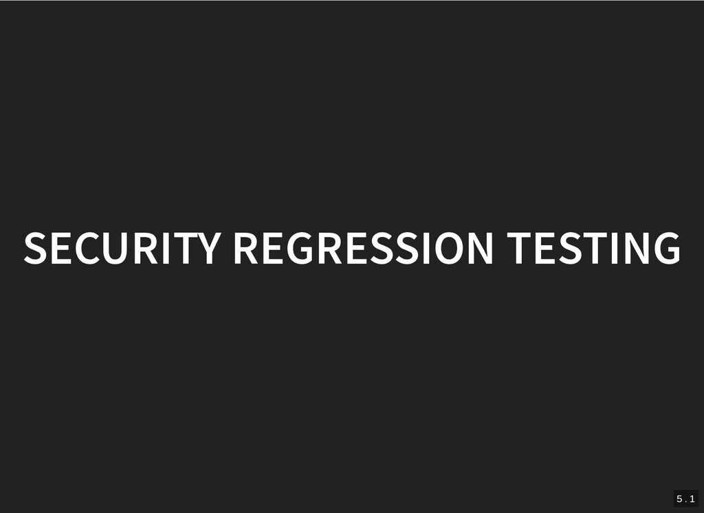 SECURITY REGRESSION TESTING SECURITY REGRESSION...