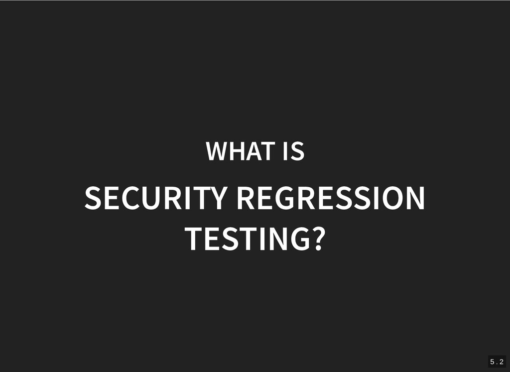 WHAT IS WHAT IS SECURITY REGRESSION SECURITY RE...