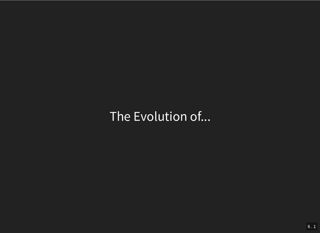 The Evolution of... 6 . 1