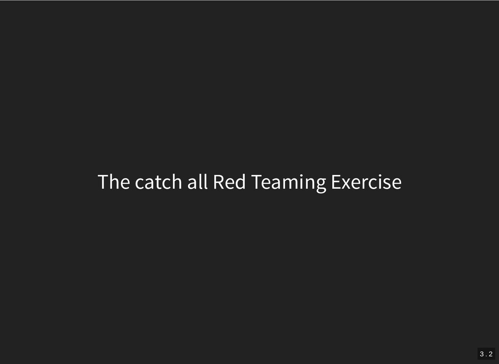 The catch all Red Teaming Exercise 3 . 2
