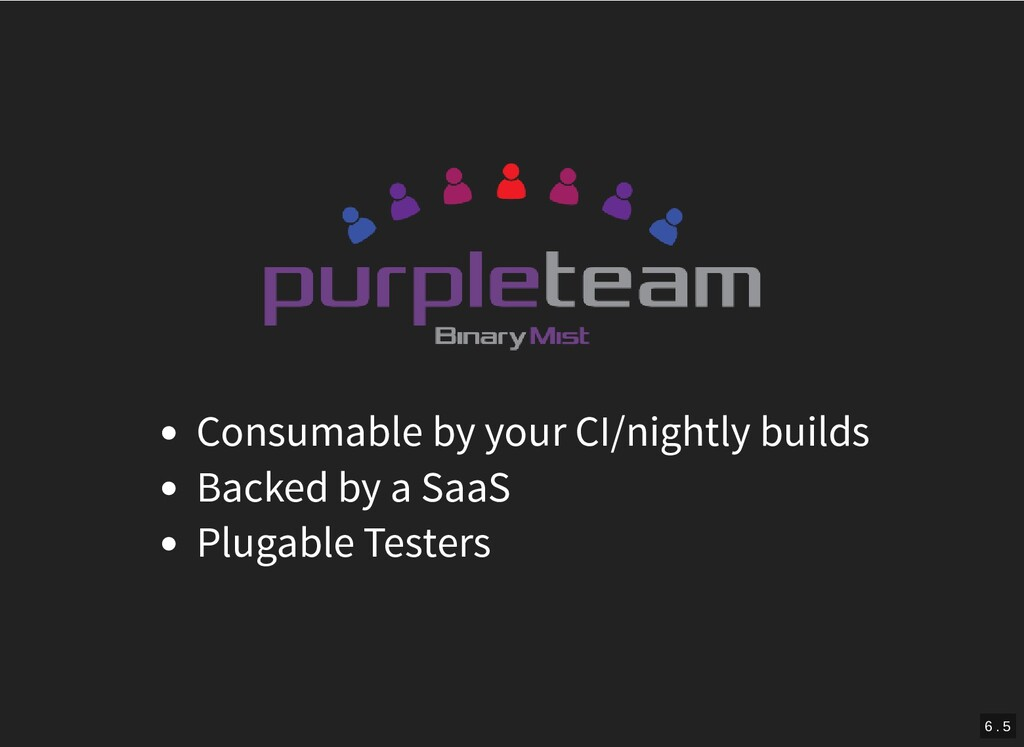 Consumable by your CI/nightly builds Backed by ...