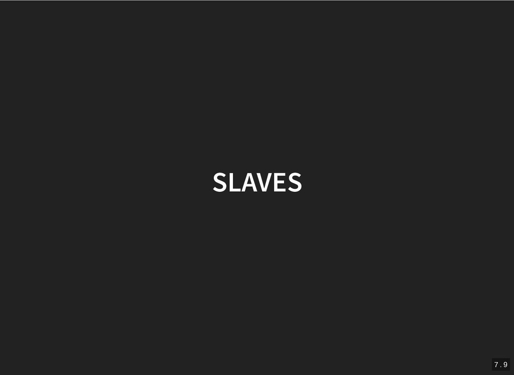 SLAVES SLAVES 7 . 9