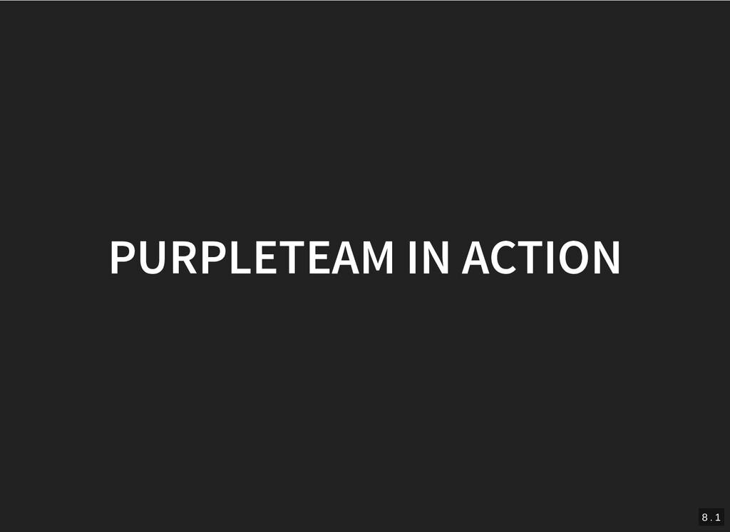 PURPLETEAM IN ACTION PURPLETEAM IN ACTION 8 . 1
