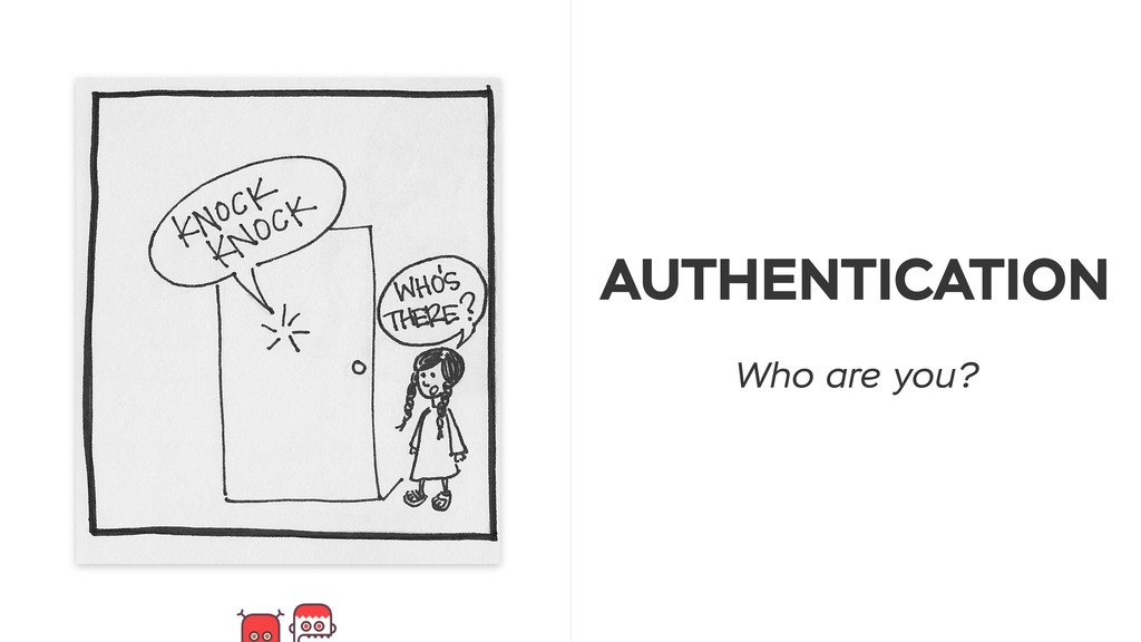 AUTHENTICATION Who are you?