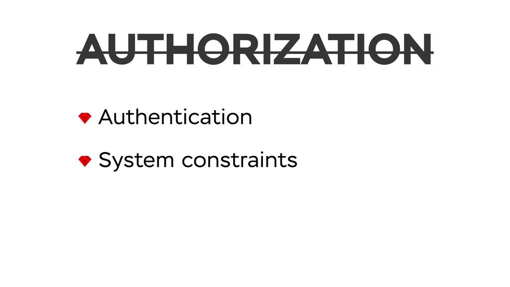 Authentication System constraints AUTHORIZATION