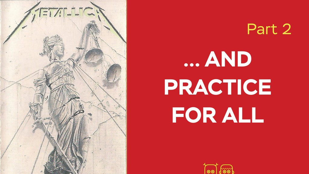 … AND PRACTICE FOR ALL Part 2