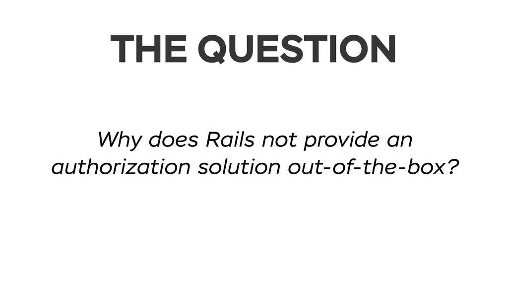 THE QUESTION Why does Rails not provide an auth...