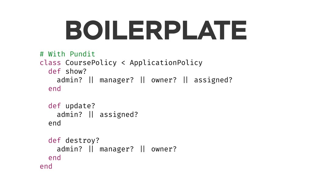 BOILERPLATE # With Pundit class CoursePolicy < ...