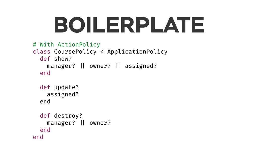 BOILERPLATE # With ActionPolicy class CoursePol...