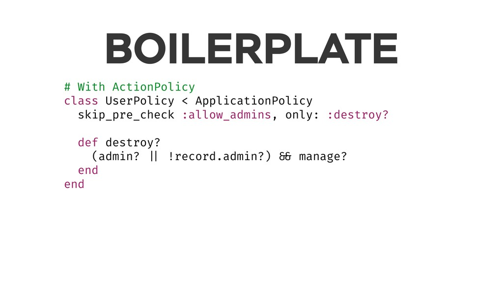 BOILERPLATE # With ActionPolicy class UserPolic...