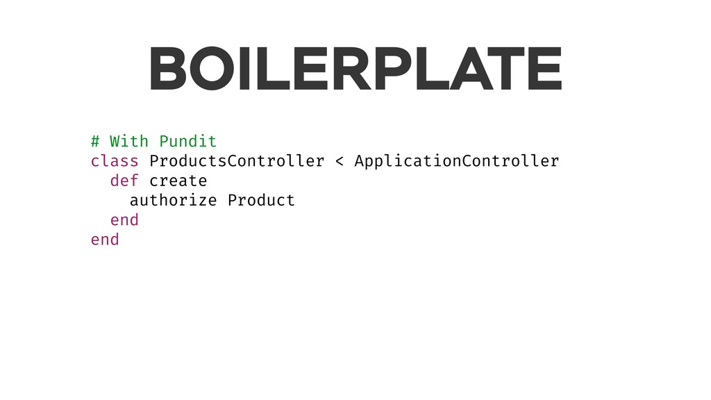 BOILERPLATE # With Pundit class ProductsControl...