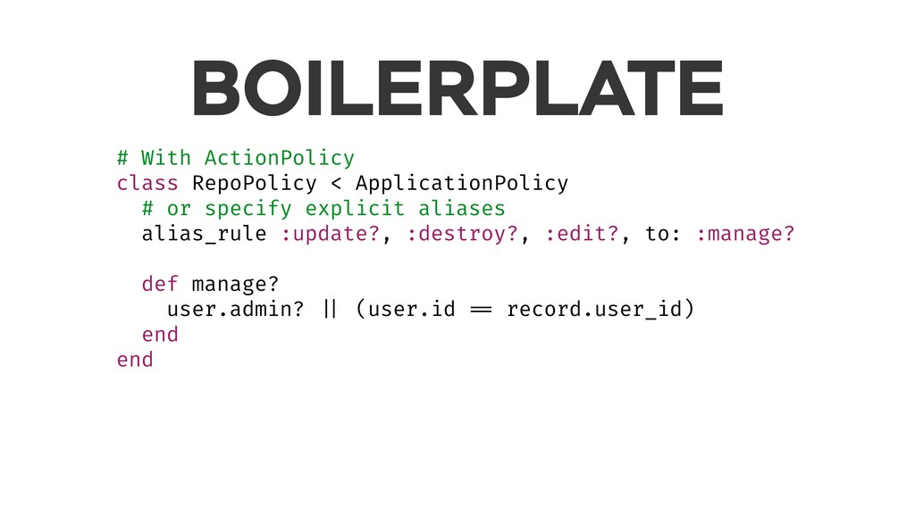 BOILERPLATE # With ActionPolicy class RepoPolic...