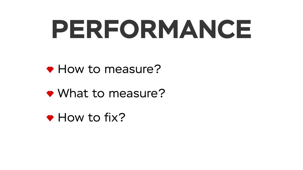 PERFORMANCE How to measure? What to measure? Ho...