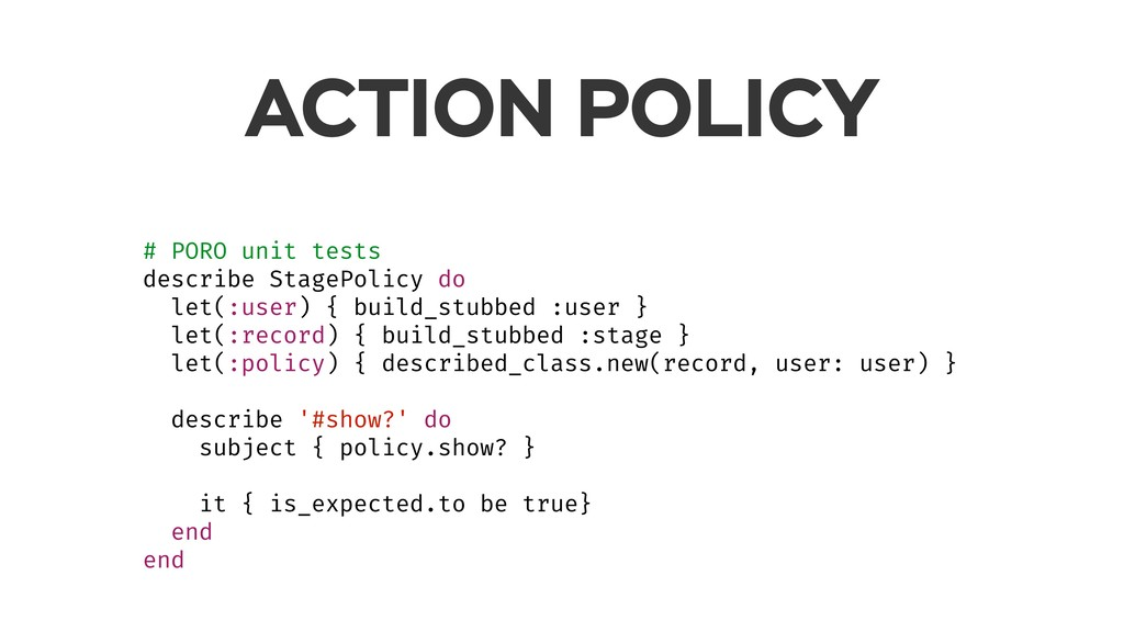# PORO unit tests describe StagePolicy do let(:...