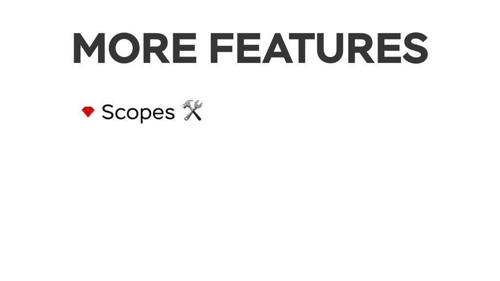 MORE FEATURES Scopes