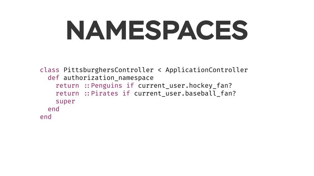 NAMESPACES class PittsburghersController < Appl...