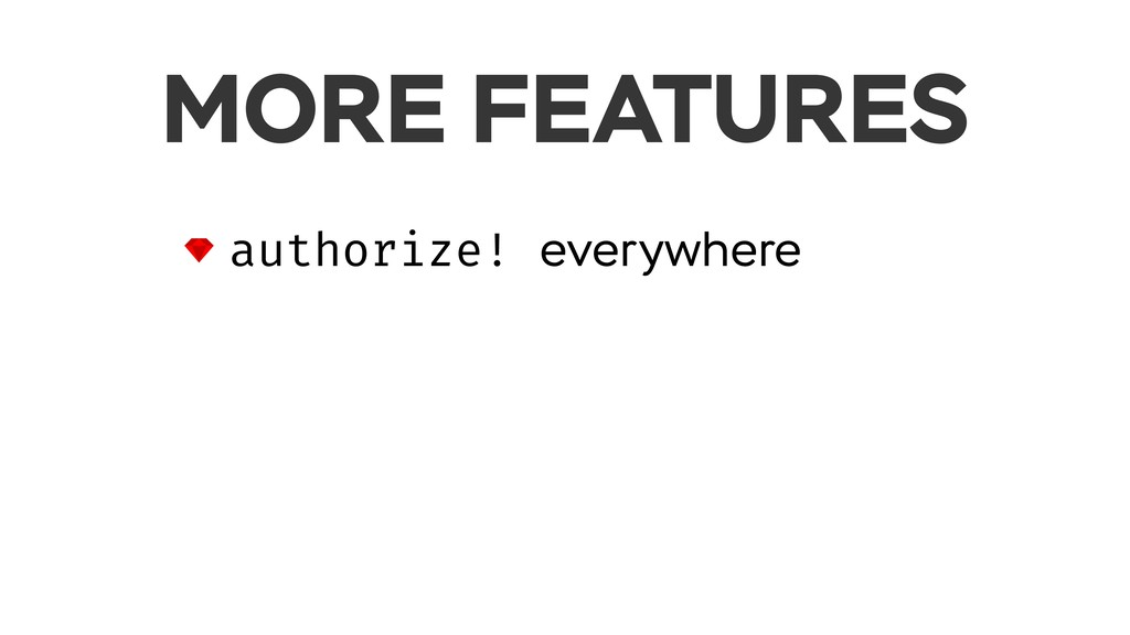 MORE FEATURES authorize! everywhere