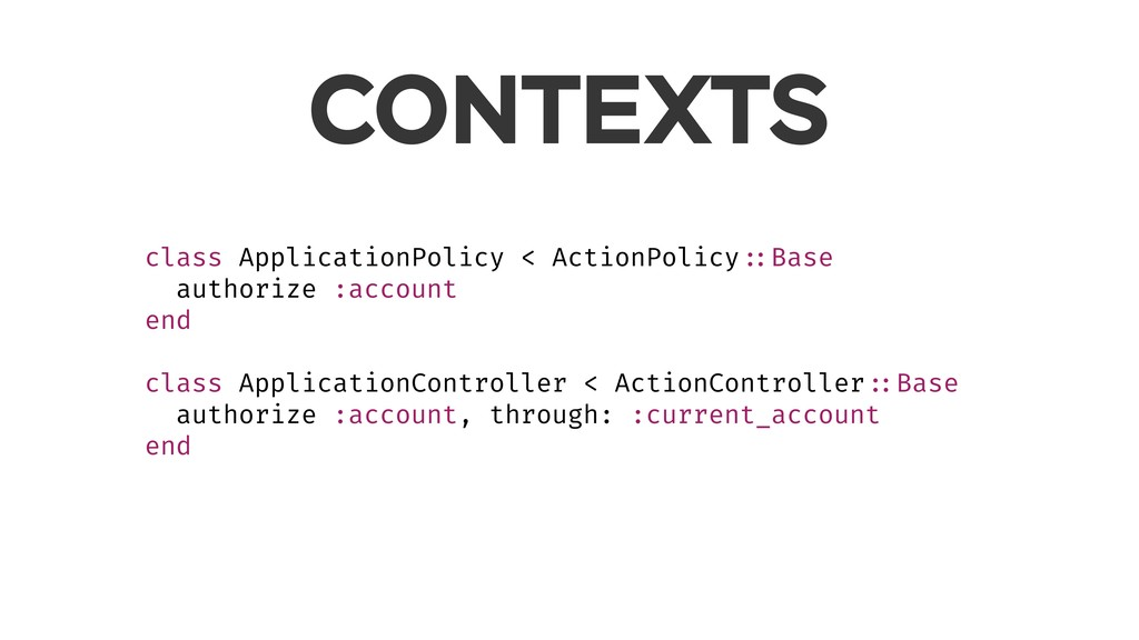 CONTEXTS class ApplicationPolicy < ActionPolicy...