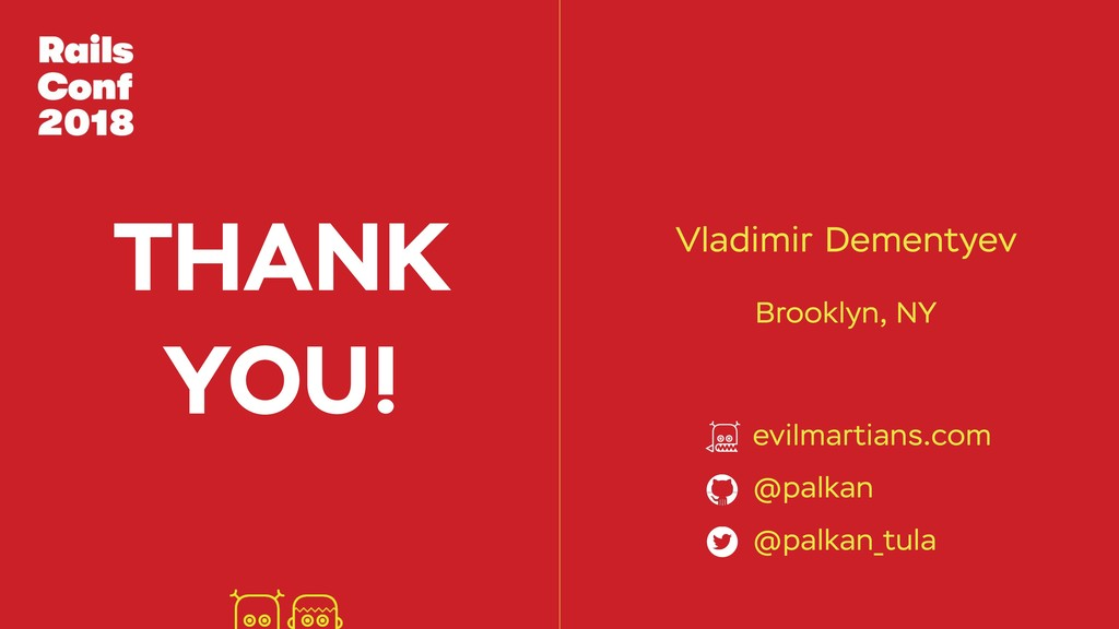 THANK YOU! Vladimir Dementyev evilmartians.com ...