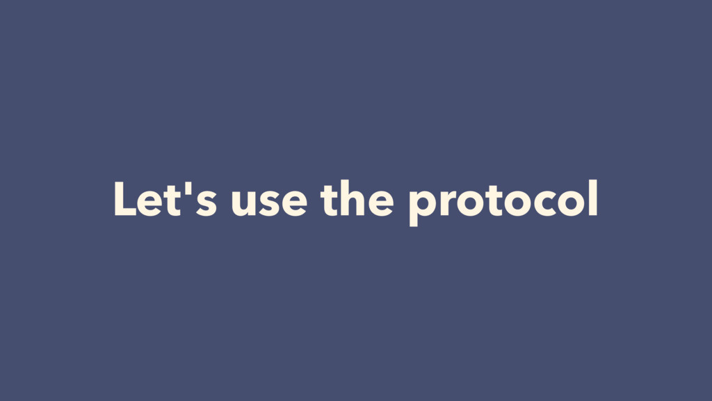 Let's use the protocol