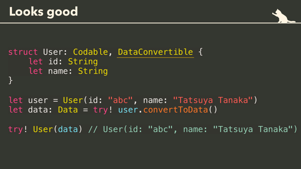Looks good struct User: Codable, DataConvertibl...