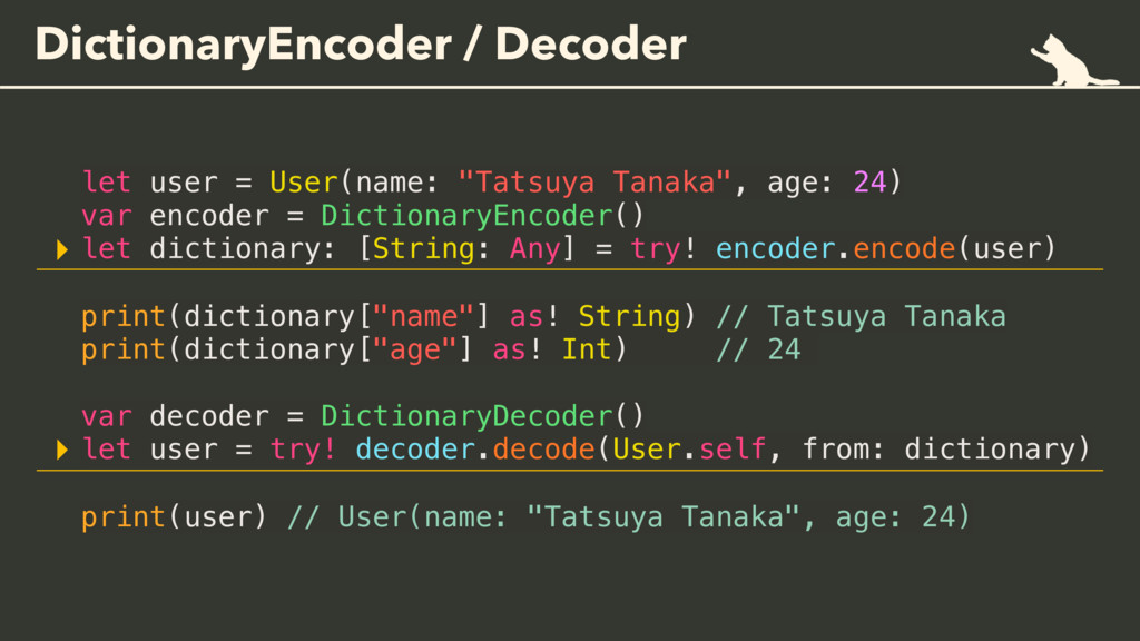 DictionaryEncoder / Decoder let user = User(nam...