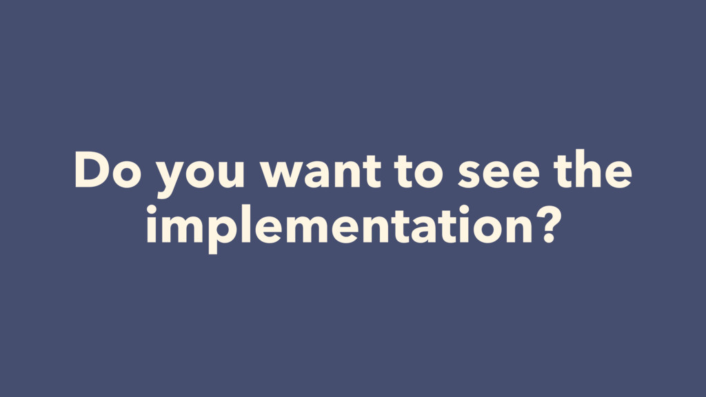Do you want to see the implementation?