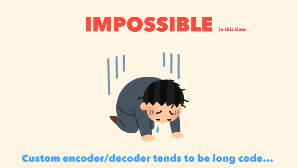 IMPOSSIBLE in this time Custom encoder/decoder ...