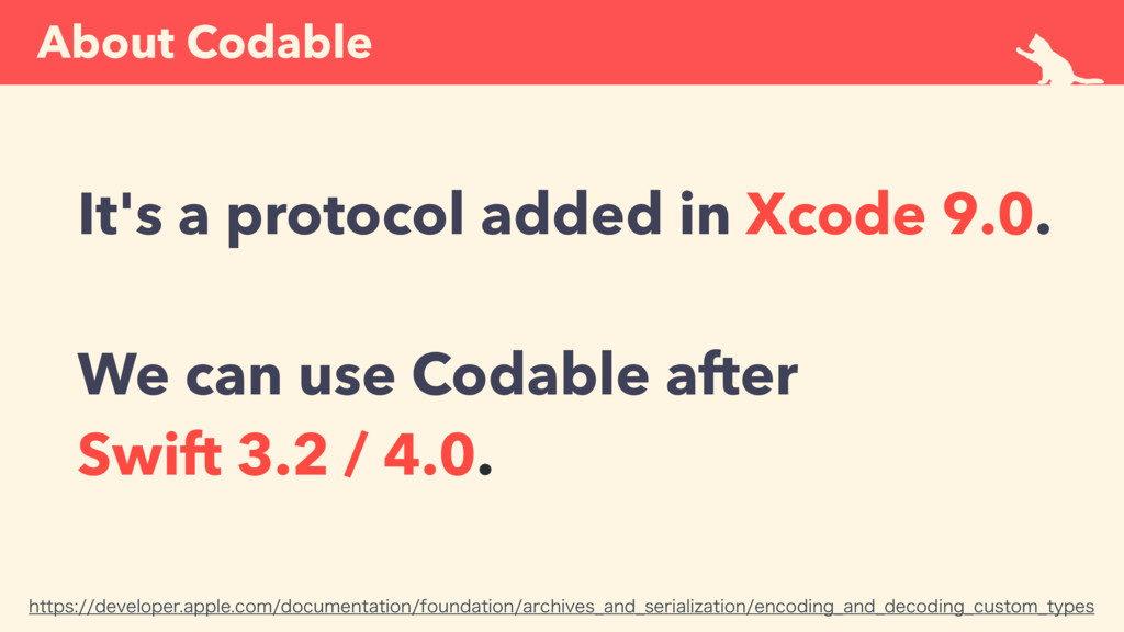 About Codable It's a protocol added in Xcode 9....