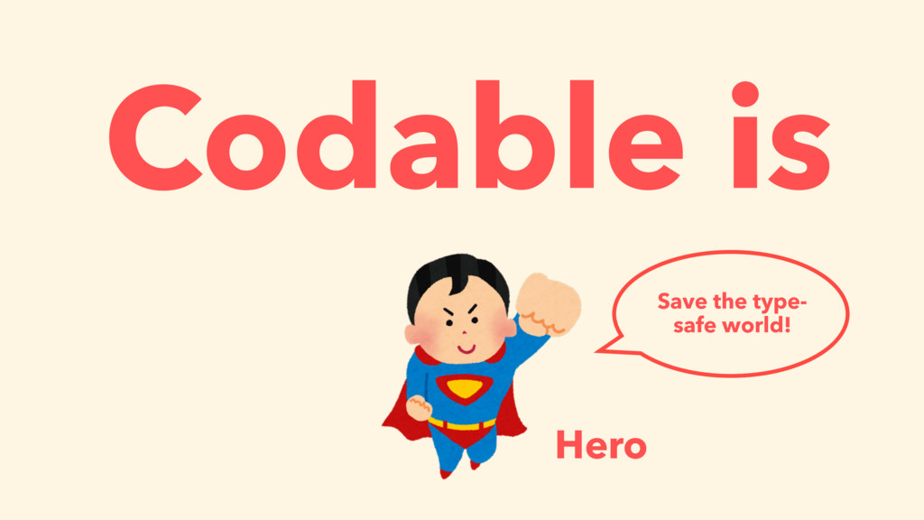 Codable is Hero Save the type- safe world!