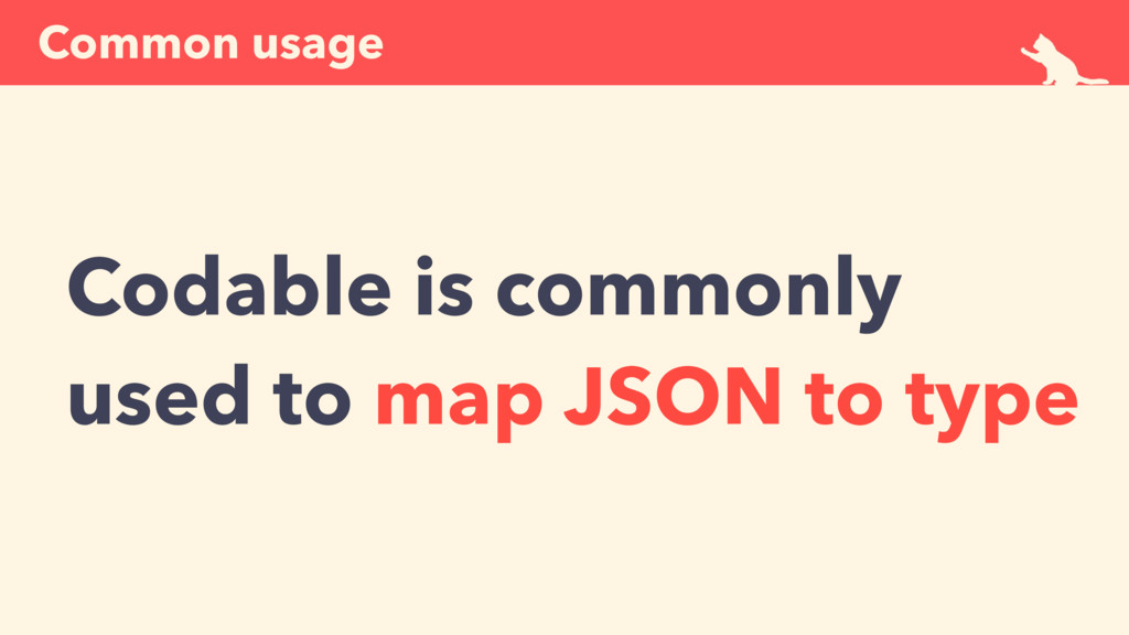 Common usage Codable is commonly used to map JS...