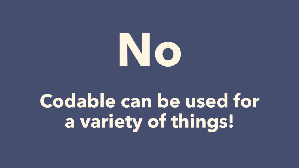 Codable can be used for  a variety of things! ...